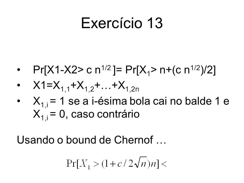 Exercício 13 Pr[X1-X2> c n1/2 ]= Pr[X1> n+(c n1/2)/2]